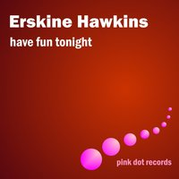 Have Fun Tonight — Erskine Hawkins