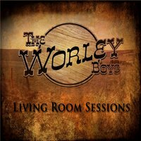 The Worley Boys Living Room Sessions — The Worley Boys
