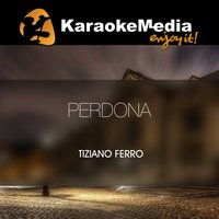 Perdona [In The Style Of Tiziano Ferro] — Karaokemedia