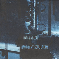 Beyond My Soul Dream — Maria Mclean