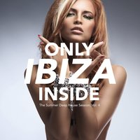 Only Ibiza Inside - The Summer Deep House Session, Vol. 4 — сборник