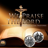 We Praise the Lord — The Pilgrim Travelers, The Truetones, The Pilgrim Travelers|The Truetones