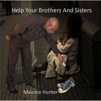 Help Your Brothers and Sisters — Maurice Hunter