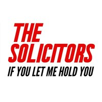 If You Let Me Hold You — The Solicitors
