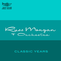 The Classic Years Of Russ Morgan — Russ Morgan & His Orchestra