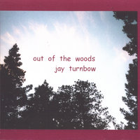 out of the woods — Jay Turnbow