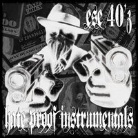 Hate Proof Instrumentals — Ese 40'z