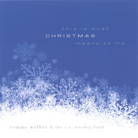 This Is What Christmas Means To Me — Tommy Walker