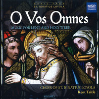 O Vos Omnes - Music for Lent and Holy Week — Томас Луис де Виктория, Kent Tritle, Choir of St. Ignatius Loyola