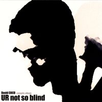 UR Not So Blind — David COCO