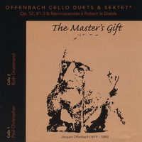 "Offenbach Cello Duets Op.52, #1-3 & Réminiscences à Robert le Diable (Sextet); ""The Master's Gift"" — Paul Christopher and Ruth Drummond"