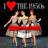 I Love the 1950s - 100 Original Recordings — сборник