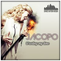 Wasting My Time — Jacopo