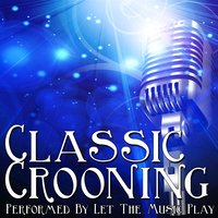 Classic Crooning — Let the Music Play