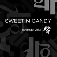 Strange View — Sweet n Candy