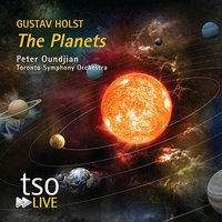 Gustav Holst: The Planets — Peter Oundjian, Toronto Symphony Orchestra, Густав Холст