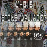 Who Is Stone Wallace? — Stone Wallace