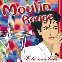E' la mia bella — Moulin Rouge