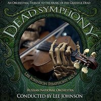 Dead Symphony, An Orchestral Tribute to the Music of the Grateful Dead — Russian National Orchestra, Lee Johnson