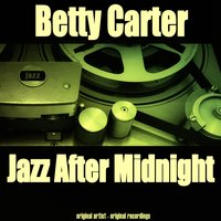 Jazz After Midnight — Betty Carter, Jazz After Midnight, Irving Berlin