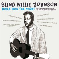 Dark Was the Night: 1927-1930 Dallas, Atlanta, & New Orleans Recordings — Blind Willie Johnson