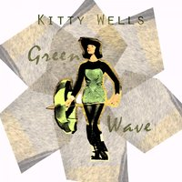 Green Wave — Kitty Wells
