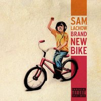 Brand New Bike — Sam Lachow
