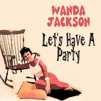 Let's Have a Party — Wanda Jackson