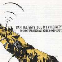 Capitalism Stole My Virginity — The (International) Noise Conspiracy
