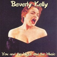 You and the Night and the Music — Beverly Kelly
