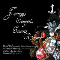 F. Couperin: Concerts Royaux — Франсуа Куперен, Marion Middenway, David Walter, Patrick Ayrton, David Walter, Marion Middenway, Patrick Ayrton & Vincent Maes