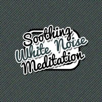 Soothing White Noise Meditation — White Noise Meditation