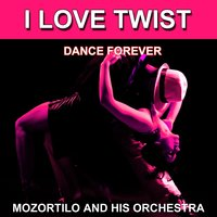 I Love Twist (Dance Forever) — Mozortilo and His Orchestra