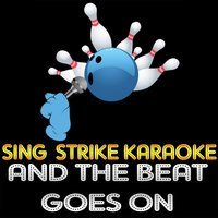 And the Beat Goes on — Sing Strike Karaoke