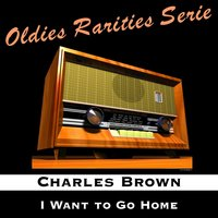 I Want to Go Home — Charles Brown