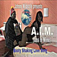 A.I.M. (Ass Is Mine) — Johnny Wildstyle