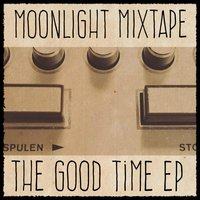 The Good Time - EP — Moonlight Mixtape