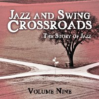 Jazz and Swing Crossroads - The Story of Jazz, Vol. 9 — сборник