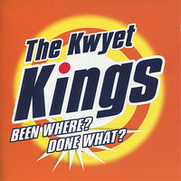 Been Where? Done What? — The Kwyet Kings