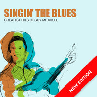 Singin' The Blues - Greatest Hits Of Guy Mitchell — Guy Mitchell