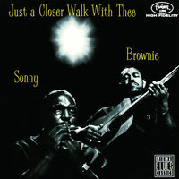 Just A Closer Walk With Thee — Brownie McGhee, Sonny Terry
