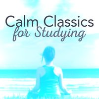 Calm Classics for Studying — Calm Music for Studying