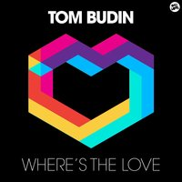 Where's the Love — Tom Budin