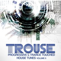 Trouse! ,Vol. 6 - Progressive & Trance Touched House Tunes — сборник
