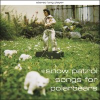 Songs For Polarbears — Snow Patrol