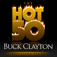 The Hot 50 - Buck Clayton — Buck Clayton