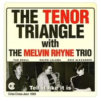 Tell It Like It Is — Eric Alexander, Ralph Lalama, Tad Shull, The Tenor Triangle