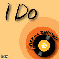 I Do — Off The Record