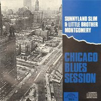 Chicago Blues Session — Little Brother Montgomery, Sunnyland Slim, Sunnyland Slim and Little Brother Montgomery