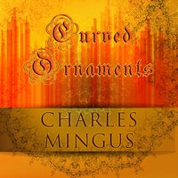 Curved Ornaments — Charles Mingus